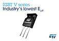 STMicroelectronics' advanced 600V trench-gate field-stop IGBT1 V series have a smooth and tail-less turn-off characteristic, saturation voltage as low as 1.8V, and maximum operating junction temperature of 175°C.