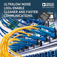 The ADP176x & ADP715x low dropout regulators (LDOs) from Analog Devices offer ultra-low noise performance that eliminates unwanted system noise and improves receiver, transmitter, and audio quality.