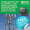 Analog Devices has launched a pair of highly integrated 16-channel digital-to-analog (D/A) converters that significantly reduce the system footprint for wired telecommunications systems, yet without any performance compromise.