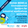 Join Anglia, STMicroelectronics and CENSIS for a free, 1-day practical workshop on motion MEMS and environmental sensors for industrial applications