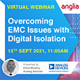 Digital Isolation has been on the market for about 20 years now and during that time some designers experienced issues meeting EMC standards. Analog Devices are focussed on solving system level challenges to help make the designers life easier.